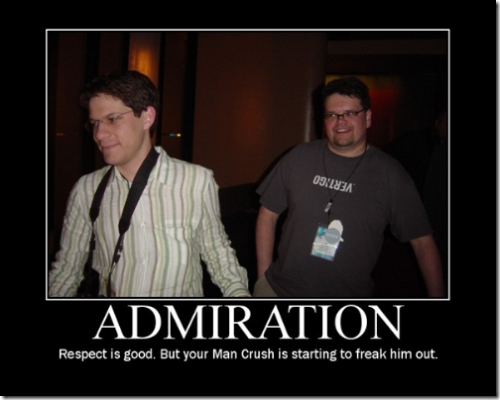 Admiration - Respect is good. But your Man Crush is starting to freak him out.