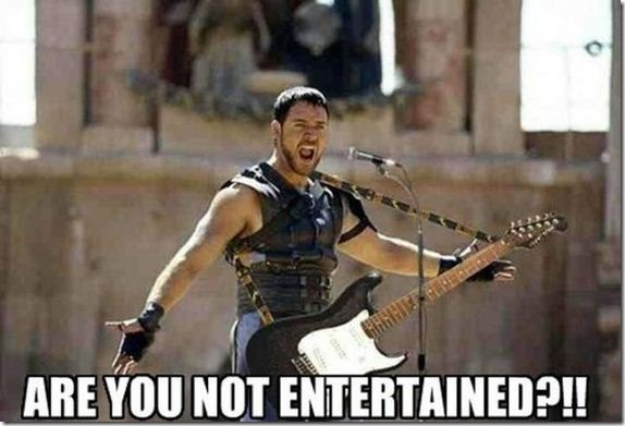 are_you_not_entertained-135569